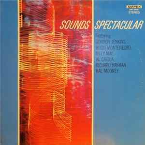 Hal Mooney, Gordon Jenkins, Hugo Montenegro, Billy May, Al Caiola, Richard Hayman - Sounds Spectacular herunterladen
