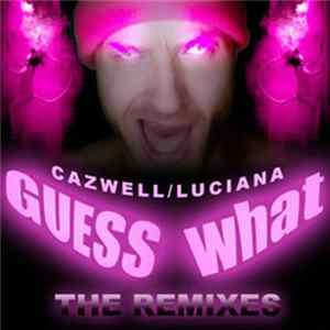 Cazwell / Luciana - Guess What? (The Remixes) herunterladen